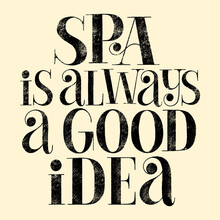SPA Is Always Good Idea. Hand-drawn Lettering Quote For SPA And Wellness Center. Mind For Magazines, Interior, Home Decoration, Postcard, Posters, Corporate Promotional Gifts, Web Design Element