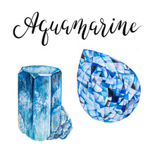 Watercolor Aquamarine Isolated On White Background. Set Of March Birthstones And Throat Chakra Stones. Close Up Illustration Of Gems Drawn By Hand. Realistic Faceted Stones Raw Crystal With Lettering