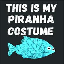 This Is My Piranha Costume Wil...