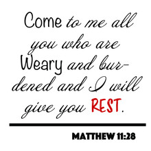 Matthew 11:28 - Come To Me All...