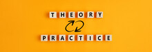 Concept Of Theory And Practice Relationship Or Connection. Wooden Blocks With The Words Theory And Practice.