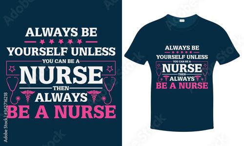 Fotomural Nurse Quotes - Always Be Yourself Unless You Can Be A Nurse Then Always Be a Nurse