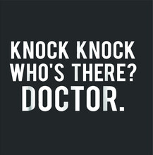 Knock Knock Who S There Doctor...