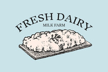 Cottage Cheese Badge. Vintage Logo For Market Or Grocery Store. Fresh Organic Milk. Vector Engraved Hand Drawn Sketch For Label, Emblem, Poster Or Menu.