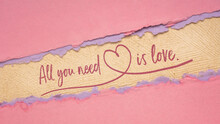All You Need Is Love - Handwriting On A Handmade Paper, Inspirational Reminder Or Greeting Card