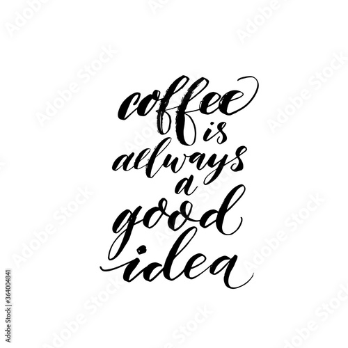 Coffee is always a good idea ink brush vector lettering. Modern slogan handwritten vector calligraphy. Black paint lettering isolated on white background. Postcard, greeting card, decorative print