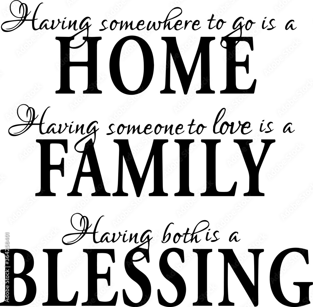 Fototapeta having somewhere to go is a home having someone to love is family having both is a blessing inspirational quotes and motivational typography art lettering composition vector