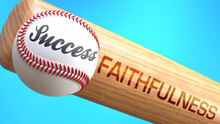 Success In Life Depends On Faithfulness - Pictured As Word Faithfulness On A Bat, To Show That Faithfulness Is Crucial For Successful Business Or Life., 3d Illustration
