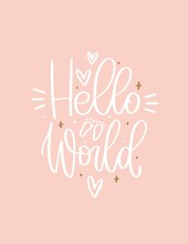 Hello World Newborn Baby Quote Vector Design For Infant Girl Bodysuit. Greeting Or Birth Announcement Card With Modern Calligraphy Phrase On A Blush Pink Background With Hearts.
