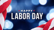 Leinwandbild Motiv Happy Labor Day Text Over Defocused Blue Bokeh Lights Background with Patriotic American Flags Border