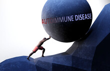 Autoimmune Disease As A Problem That Makes Life Harder - Symbolized By A Person Pushing Weight With Word Autoimmune Disease To Show That It Can Be A Burden, 3d Illustration