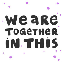 We Are Together In This. Covid-19 Sticker For Social Media Content. Vector Hand Drawn Illustration Design.