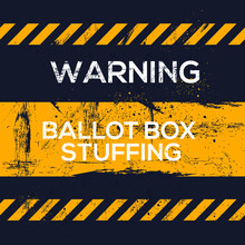 Warning Sign (ballot Box Stuff...