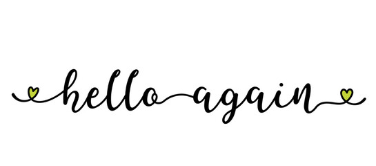 Hand sketched HELLO AGAIN quote as banner. Lettering for poster, label, sticker, flyer, header, card, advertisement, announcement.