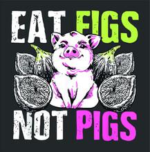 Funny Eat Figs Not Pigs Vegan Herbivore Pun Quote Gift (3) New Design Vector Illustrator