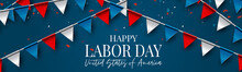 Labor Day Banner Or Header. USA National Federal Holiday Design. American Flag Colors Background And Blue And Red Bunting. Realistic Vector Illustration.