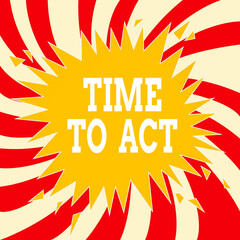 Word writing text Time To Act. Business photo showcasing the right moment to start working or doing stuff right away Blank Exploding Cracking Breaking Speech Bubble Sound Effect on Burst