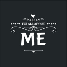 It S All About Me For Women Me...