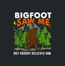 Funny Sasquatch Bigfoot Saw Me But Nobody Believes Him New Design Vector Illustrator