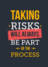 Taking Risks Will Always Be Pa...