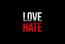 Love Vs Hate Concept. Words In...