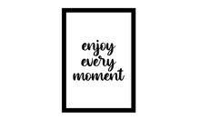 Enjoy Every Moment Typography Wall Art Frame Print Vector