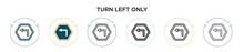 Turn Left Only Sign Icon In Fi...