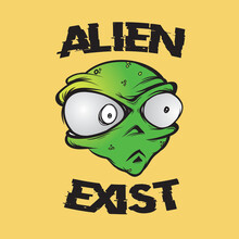 Alien Exist. Cartoonized Character Illustration. Perfect For Sticker.