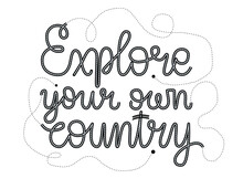Explore Your Own Country Hand Drawn Lettering Poster With Journey Paths. Traveling Home After Quarantine And Pandemic. Local Vacation. Typography Design For Cards, Advertising, Web, Articles, Maps.