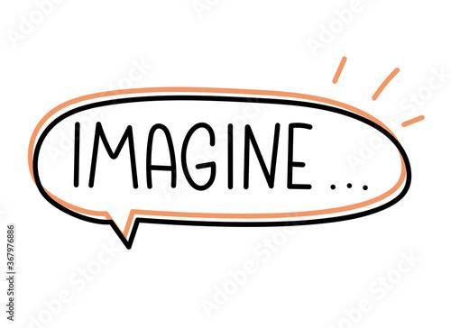 Imagine inscription. Handwritten lettering banner. Black vector text in speech bubble. Simple outline marker style. Imitation of conversation