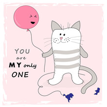 Funny Post Card With Cat And Baloon. You Are My Only One Slogan. Graphic Element For Postcard, Book, Album, Scrapbook, Valentine. Humor Cartoon Vector Illustration