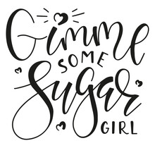 Gimme Some Sugar Girl, Black Test Isolated On White Background. Vector Stock Illustration