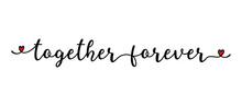 Hand Sketched Together Forever Quote As Banner Or Logo. Lettering For Header, Label, Announcement, Advertising