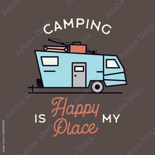 Fototapeta Camping adventure logo emblem illustration design. Vintage Outdoor label with RV trailer and text - Camping is my Happy Place. Unusual linear hipster lifestyle fashion sticker. Stock vector. obraz