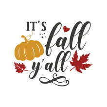 It's Fall Y'all Motivational Slogan Inscription. Autumn Vector Quotes. Illustration For Prints On T-shirts And Bags, Posters, Cards. Happy Pumpkin Spice Season. Welcome Fall.