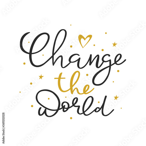 Change the world hand drawn lettering, text