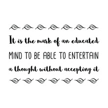 It Is The Mark Of An Educated Mind To Be Able To Entertain A Thought Without Accepting It. Vector Quote
