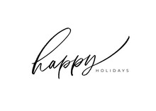 Happy Holidays Vector Brush Lettering. Hand Drawn Modern Brush Calligraphy Isolated On White Background. Christmas Vector Ink Illustration. Creative Typography For Holiday Greeting Gift Poster, Cards