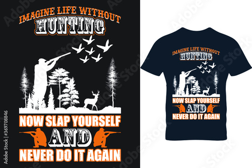 Papel de parede Imagine life without hunting now slap yourself and never do it again hunting t shirt design vector, also used in mugs, bags, backgrounds, posters, banners and flyers too
