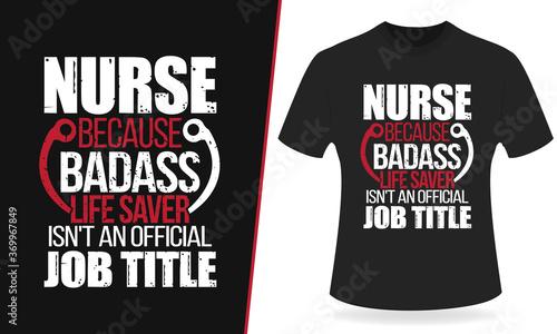Fotomural Nurse because badass life save isn't life saver isn't an official job title typography t shirt, vector, print design