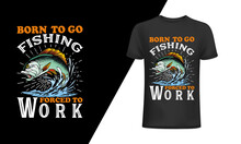 Born To Go Fishing Forced To W...