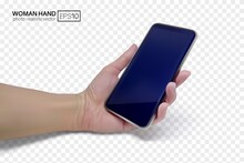 3d Female Hand Holds A Smartphone. Realistic Vector Illustration Isolated On Transparent Background. EPS10 With Mesh Gradients.