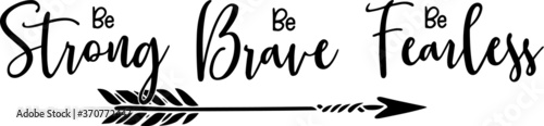 Photo be strong be brave be fearless sign inspirational quotes and motivational typogr
