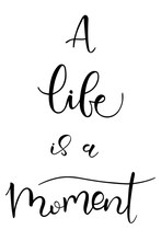 A Life Is A Moment Brush Calligraphy Text Isolated