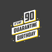 It's My 90 Quarantine Birthday...