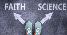 Faith And Science As Different Choices In Life - Pictured As Words Faith, Science On A Road To Symbolize Making Decision And Picking Either Faith Or Science As An Option, 3d Illustration