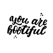 You Are Bootiful. Humor Hallowen Quote. Hand Lettering For Posters, Greeting Card, T-shirt Prints. Halloween Party 31 October