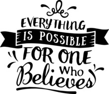 Everything Is Possible For One Who Believes Sign Inspirational Quotes And Motivational Typography Art Lettering Composition Design
