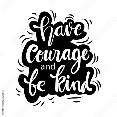 Have courage and be kind  hand  lettering. Motivational quote. Fototapet