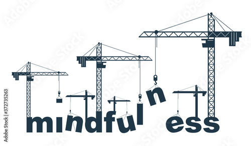 Photo Construction cranes build Mindfulness word vector concept design, conceptual illustration with lettering allegory in progress development, stylish metaphor of psychology awareness